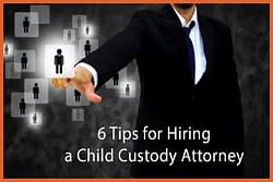 Click to read, Six Tips for Hiring a Custody Attorney